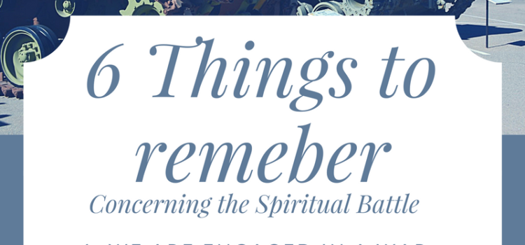 6 things to remember as you engage in the spiritual battle