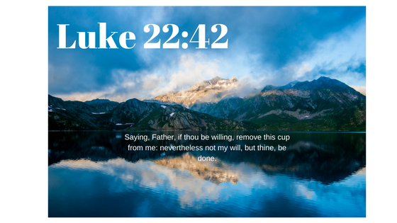 luke 22 42 let us always say god u0026 39 s will be done over our